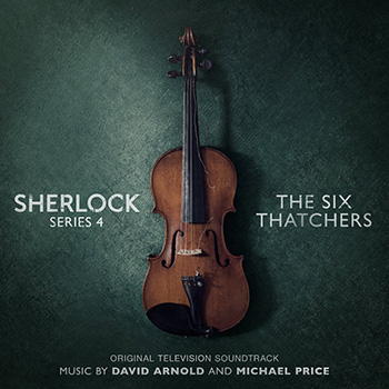 Дэвид Арнольд & Майкл Прайс «Sherlock Шерлок. Музыка к сериалу. 4-й сезон. Шесть Тэтчер.» — уже в продаже!