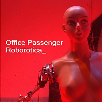 OFFICE PASSENGER — Roborotica — 23 ноября — дата релиза!
