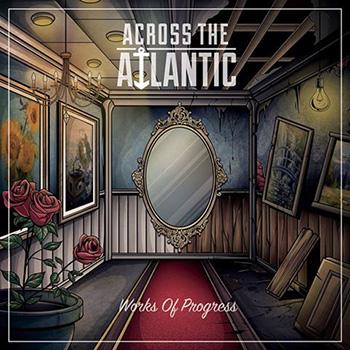 Across The Atlantic — Works Of Progress (2017) — 1 сентября — дата релиза