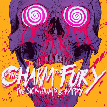 The Charm The Fury!! — The Sick, Dumb & Happy (2017) — уже в продаже!