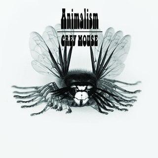 """GREY MOUSE """"Animalism"""""""