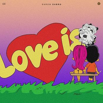 Darom Dabro  — Love Is — 4 июля — дата релиза!